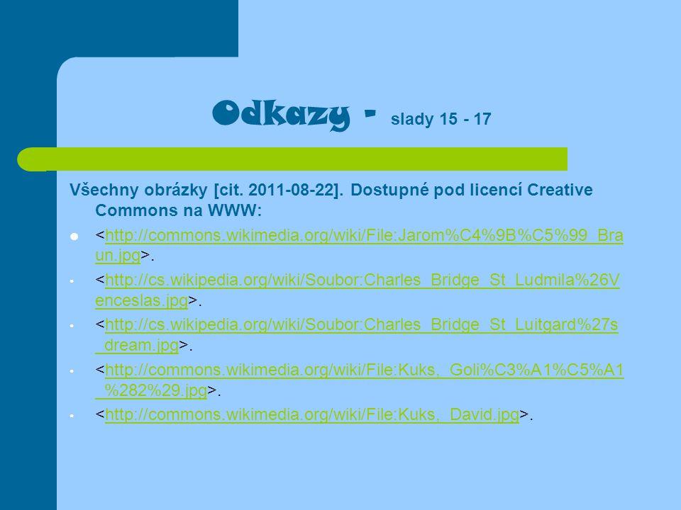 Odkazy - slady 15 - 17 Všechny obrázky [cit. 2011-08-22]. Dostupné pod licencí Creative Commons na WWW: